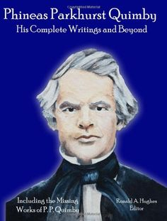 Phineas Parkhurst Quimby: His Complete Writings and Beyond by Ronald Hughes http://www.amazon.com/dp/0578040921/ref=cm_sw_r_pi_dp_3o7wub02F2CDQ
