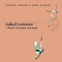 """""""Davida Singer is a love gangster a trickster. Writing in her honey drawl for all she's worth. Writing with a passion so indomitable it will keep you hungering for one more poem. Like Lorca she dreams that we are all love singers poems waiting to be read aloud."""" Frank London Grammy Award-winning composer/trumpeter NAKED ROMANCE is a fusion of poetry and music featuring poetry and voice by New York poet/performance artist Davida Singer and a jazz and classical-inspired score composed and…"""