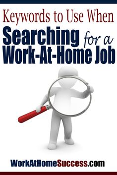 Check out this list of keywords for finding work-at-home jobs! http://www.workathomesuccess.com/keywords-to-use-when-searching-for-a-work-at-home-job/?utm_campaign=coschedule&utm_source=pinterest&utm_medium=Leslie%20Truex&utm_content=Keywords%20to%20Use%20When%20Searching%20for%20a%20Work%20At%20Home%20Job