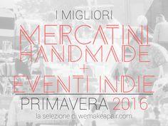 La selezione degli eventi indie e dei mercatini di primaveradedicati a handmade italiano, design autoprodotto e vintage: in continuo aggiornamento!