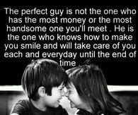 The Perfect Guy Is Not The One Who Has The Most Money Or The Most Handsome One You'll Meet...