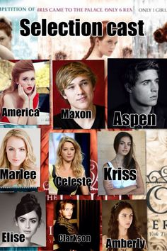 The Selection Series. I like this cast but i have a few changes, first Maxon and aspen should change places. Second Celeste has brown hair in the book.