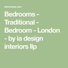 Bedrooms - Traditional - Bedroom - London - by ia design interiors llp Design Interiors, Interior Design, Traditional Bedroom, Bedrooms, London, Nest Design, Nest Design, Home Interior Design, Interior
