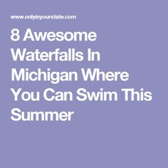 8 Awesome Waterfalls In Michigan Where You Can Swim This Summer