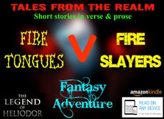 Fire-Tongue Dragons v Fire-Slayers The Legend Of Heliodor: Tales From The Realm - amazing fantasy poems and magical short stories by Clive Culverhouse.