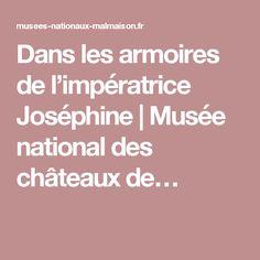 Dans les armoires de l'impératrice Joséphine | Musée national des châteaux de…