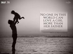 3. Không ai trên thế giới này có thể yêu thương một cô gái hơn chính cha cô ta. - Michael Ratnadeepak