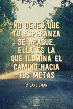 """""""No dejes que tu Esperanza se apague, ella es la que ilumina el camino hacia tus Metas"""". #Citas #Frases @candidman"""