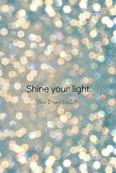 """Shine your light"""