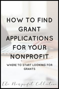 HOW TO FIND GRANT APPLICATIONS FOR YOUR NONPROFIT. NONPROFIT GRANT WRITING. HOW…