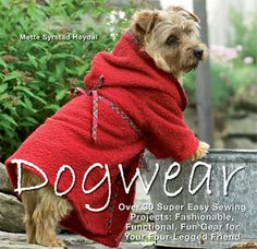 Dogwear: Over 30 Super Easy Sewing Projects: Fashionable, Functional, Fun Gear for Your Four-Legged Friend