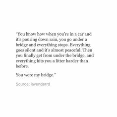 you were my bridge miss NLML . Cynical Quotes, Sad Quotes, Book Quotes, Life Quotes, Qoutes, Conversation Quotes, Poems Porn, Tumblr Quotes, Girly Quotes