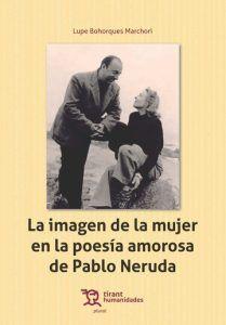 Imagen de la mujer en la poesía amorosa de Pablo Neruda / Lupe Bohorques Marchori.. -- Valencia : Tirant Humanidades, 2017.