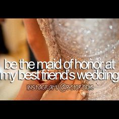 ♥Bucketlist♥be the maid of honor at my best friend's wedding♥