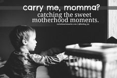 finding joy: carry me, momma? catching the sweet motherhood moments.