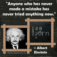 """Albert Einstein:  """"Anyone who has never made a mistake has never tried anything new."""" Download a FREE one page poster for this quote (and many more FREE posters of famous quotes) on this page of Unique Teaching Resources."""