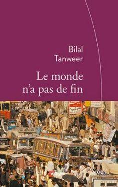 Le Bouquinovore: Le monde n'a pas de fin, Bilal Tanweer