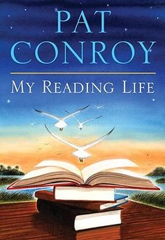 My Reading Life by Pat Conroy - I LOVED this book and took copious notes from it.  It's a booklover's delight, regardless of whether you've read Conroy's other works.