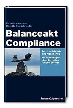 Balanceakt Compliance: Recht und Gesetz ist nicht genug - Ein interdisziplinärer Leitfaden für Entscheider, http://www.amazon.de/dp/3956011546/ref=cm_sw_r_pi_awdl_xs_TFFJybWZBARC1