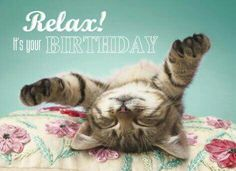 RELAX! It's Your Birthday!