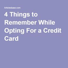 4 Things to Remember While Opting For a Credit Card