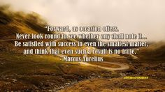 "#quoteoftheday #18September2017 ""... Be satisfied with success in even the smallest matter..."" - Marcus Aurelius"