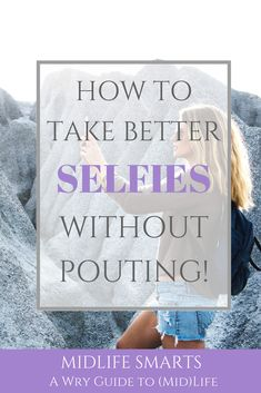 How to take better selfies... without pouting!