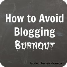 Product Review Mom: How to Avoid Blogging Burnout
