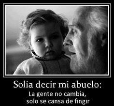 #abuelos Experiencia. Solia decir mi abuelo: La gente no cambia, solo cansa de fingir #emociones