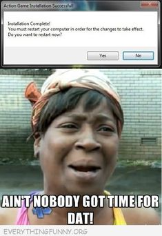 1000+ images about Ain't Nobody Got Time For That on ...