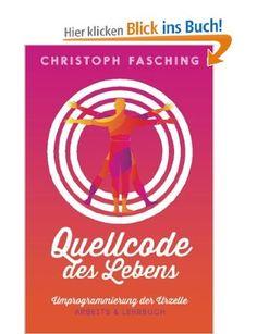 Quellcode des Lebens: Umprogrammierung der Urzelle: Amazon.de: Christoph Fasching: Bücher