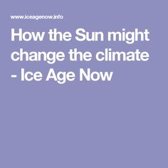 How the Sun might change the climate - Ice Age Now