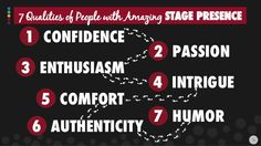 7 Qualities of People with Amazing STAGE PRESENCE! 16 2 PASSION 4 INTRIGUE 6 AUTHENTICITY 1 CONFIDENCE 3 ENTHUSIASM 5 COMF...