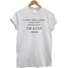 I'm A Cat T Shirt I Couldn't Find An Outfit Funny Costume Fancy Dress... ($13) ❤ liked on Polyvore featuring tops, blusas, shirts, dressy party tops, fancy tops, dressy holiday party tops, going out tops and dressy tops