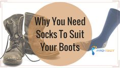 Boots call for a certain type of sock; do you have the right protection?