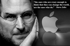 The ones who are crazy enough to think that they can change the world, are the ones who do. ~Steve Jobs #entrepreneur #entrepreneurship #quote