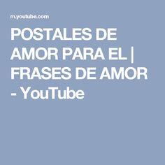 POSTALES DE AMOR PARA EL   FRASES DE AMOR - YouTube
