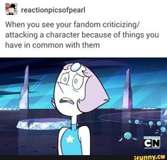 Its true, I relate to Pearl SO much and everyone frikkin attacks her...
