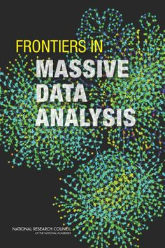 Frontiers in Massive Data Analysis. Free ebook to read online or downloading. Brought to you by The National Academies Press.