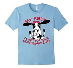 My Body Is Not For Your Consumption T-shirt Pinky Cow