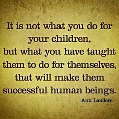 So much harder than just doing it for them somedays, but this is such a good - TRUE - reminder.