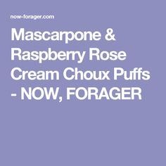 Mascarpone & Raspberry Rose Cream Choux Puffs - NOW, FORAGER