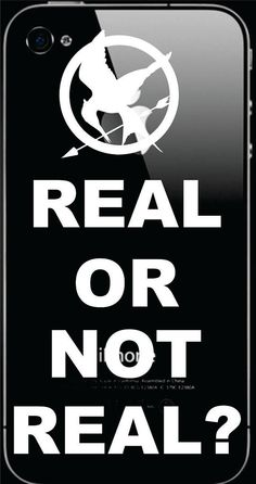 Hunger Games Inspired Real or not Real Iphone  by NothinbutVinyl, $2.99....i just wish it was a case not a sticker