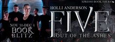 Five: Out of the Ashes by Holli Anderson Blitz and Giveaway GIVEAWAY! Signed paperbacks of all three books (Five Out of the Dark, Five Out of the Pit, and Five Out of the Ashes) @XpressoBookTours Ends December 10, 2015