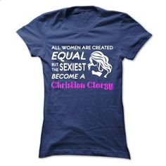 All women are created equal but the sexiest become a Christian Clergy! - #cool t shirts #hooded sweater. ORDER NOW => https://www.sunfrog.com/LifeStyle/All-women-are-created-equal-but-the-sexiest-become-a-Christian-Clergy-39071486-Ladies.html?60505
