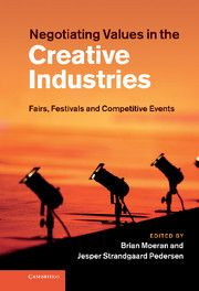 Negotiating Values in the Creative Industries Fairs, Festivals and Competitive Events - eBook from Cambridge Publishing, $36.00