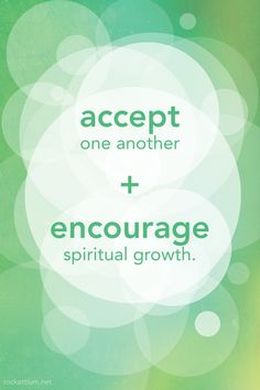 3 Acceptance of one another and encouragement to spiritual growth