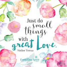 """""""The smaller the thing, the greater must be our love."""" Mother Teresa #love For the app of beautiful wallpapers ~ www.everydayspirit.net xo"""