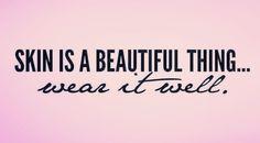 Skin is a beautiful thing, wear it well.