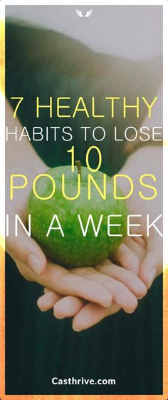 7 Healthy Habits to Lose 10 Pounds in a Week 1. Water, Oh Water. Drinking water cleanses your body of excess, help to boost your metabolism, and acts as an appetite suppressant.